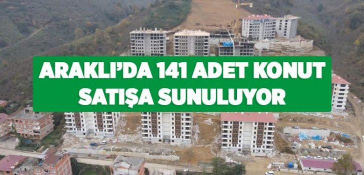 ARAKLI'DA 141 ADET KONUT SATIŞA SUNULUYOR